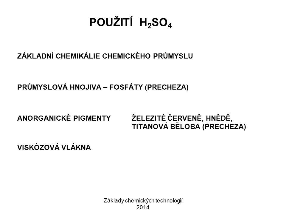 Základy chemických technologií 2014 POUŽITÍ H 2 SO 4 ZÁKLADNÍ CHEMIKÁLIE CHEMICKÉHO PRŮMYSLU PRŮMYSLOVÁ HNOJIVA – FOSFÁTY (PRECHEZA) ANORGANICKÉ PIGME