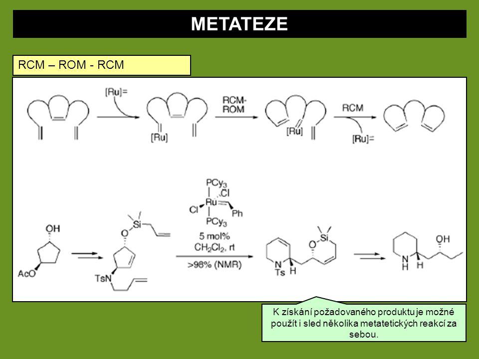 METATEZE RCM – ROM - RCM K získání požadovaného produktu je možné použít i sled několika metatetických reakcí za sebou.