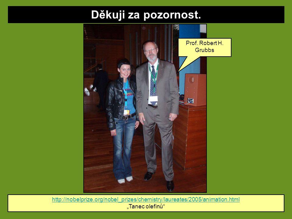 "Děkuji za pozornost. http://nobelprize.org/nobel_prizes/chemistry/laureates/2005/animation.html ""Tanec olefinů"" Prof. Robert H. Grubbs"