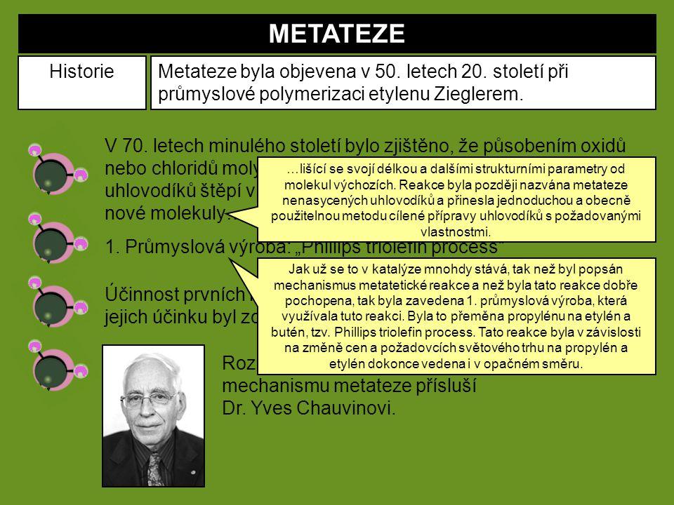 METATEZE HistorieMetateze byla objevena v 50. letech 20. století při průmyslové polymerizaci etylenu Zieglerem. V 70. letech minulého století bylo zji