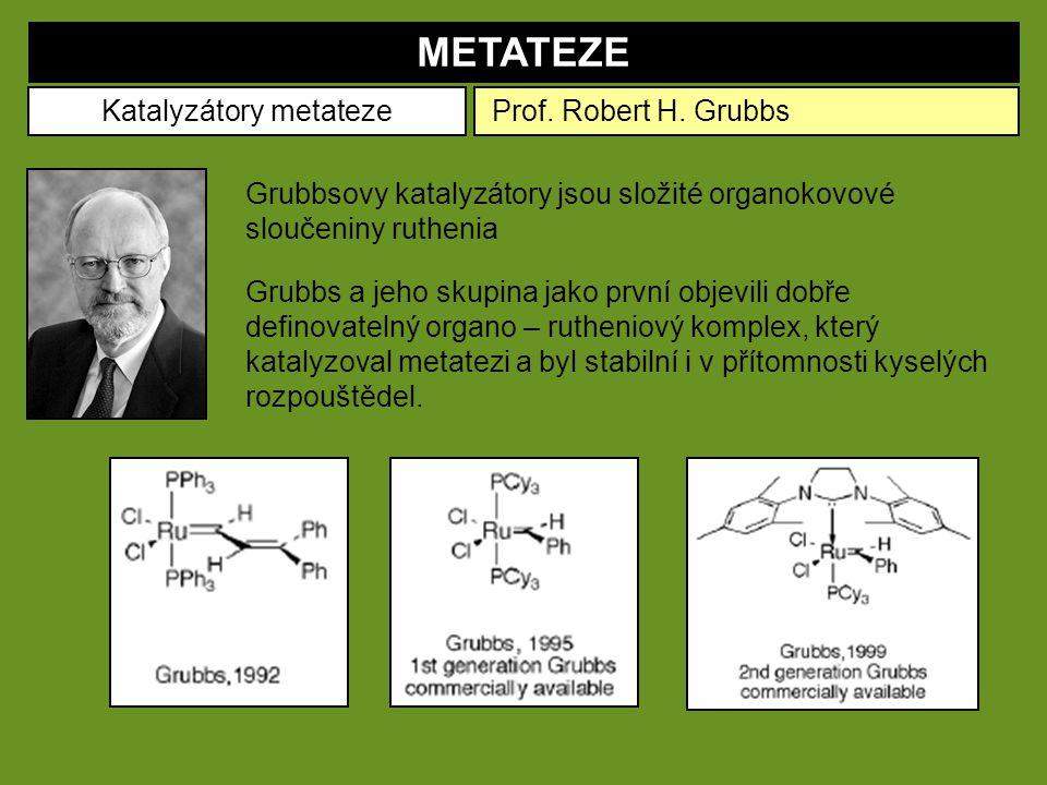 METATEZE Katalyzátory metateze Prof. Robert H. Grubbs Grubbsovy katalyzátory jsou složité organokovové sloučeniny ruthenia Grubbs a jeho skupina jako
