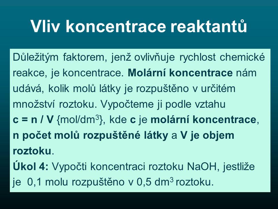 Vliv koncentrace reaktantů Důležitým faktorem, jenž ovlivňuje rychlost chemické reakce, je koncentrace.