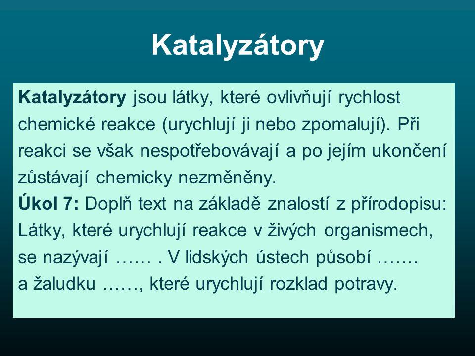 Katalyzátory Katalyzátory jsou látky, které ovlivňují rychlost chemické reakce (urychlují ji nebo zpomalují).