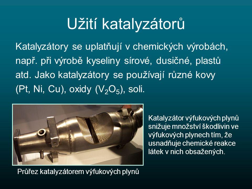 Užití katalyzátorů Katalyzátory se uplatňují v chemických výrobách, např.