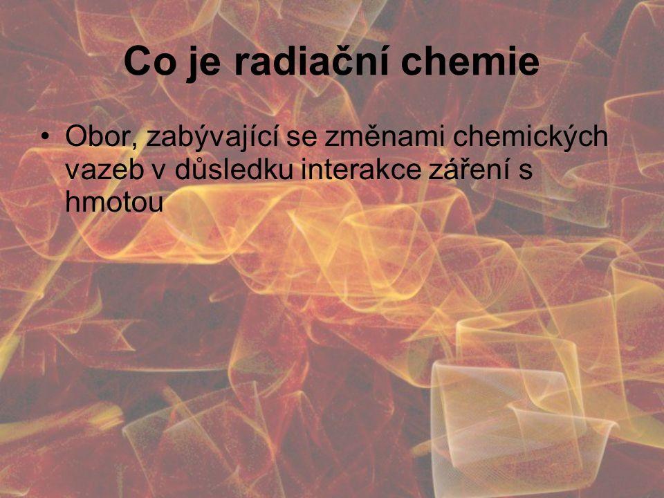 Co je radiační chemie Obor, zabývající se změnami chemických vazeb v důsledku interakce záření s hmotou