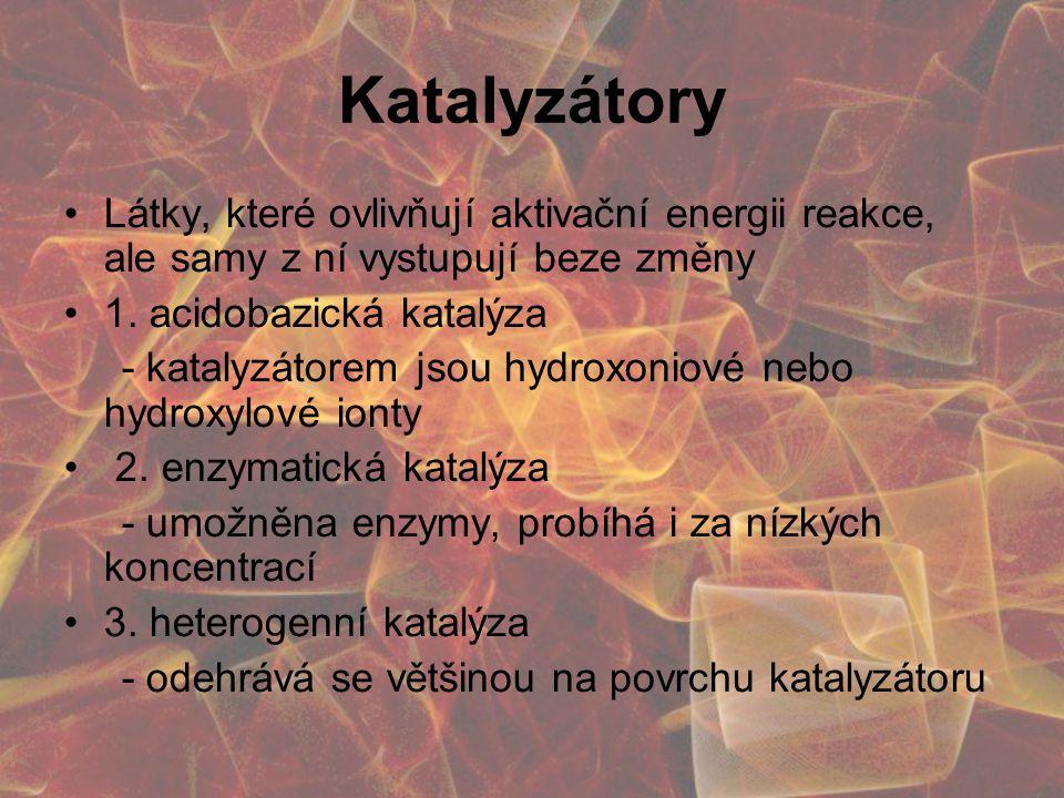 Katalyzátory Látky, které ovlivňují aktivační energii reakce, ale samy z ní vystupují beze změny 1.