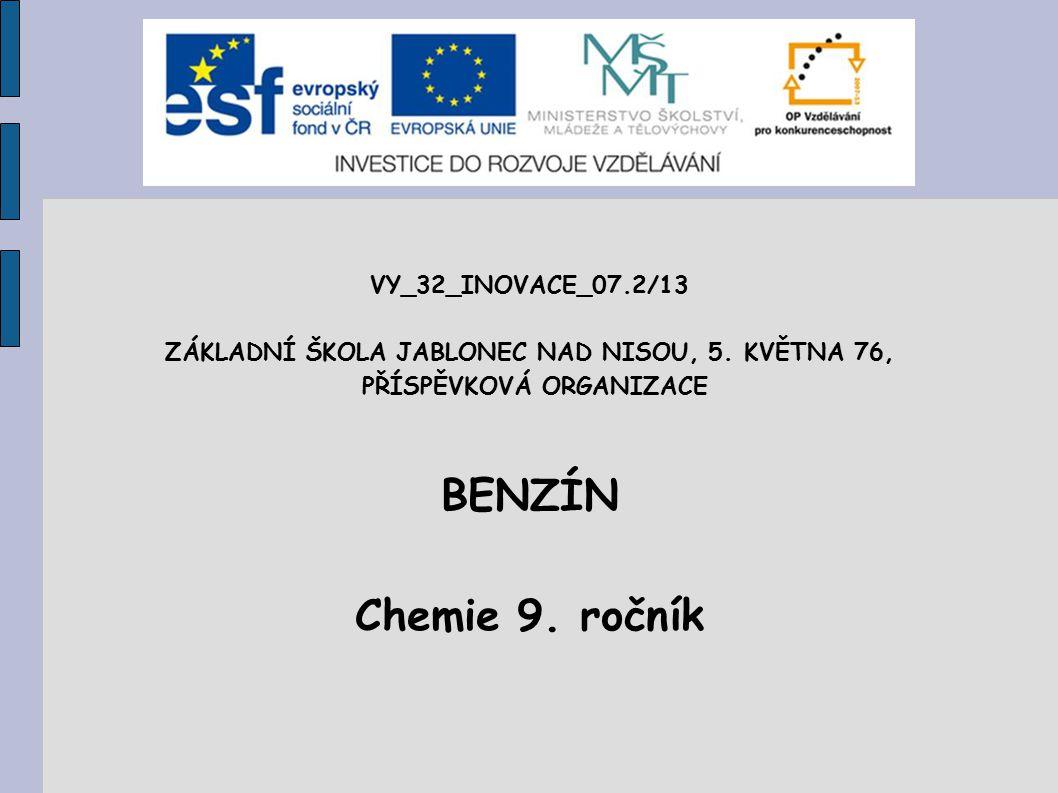 VY_32_INOVACE_07.2/13 ZÁKLADNÍ ŠKOLA JABLONEC NAD NISOU, 5. KVĚTNA 76, PŘÍSPĚVKOVÁ ORGANIZACE BENZÍN Chemie 9. ročník