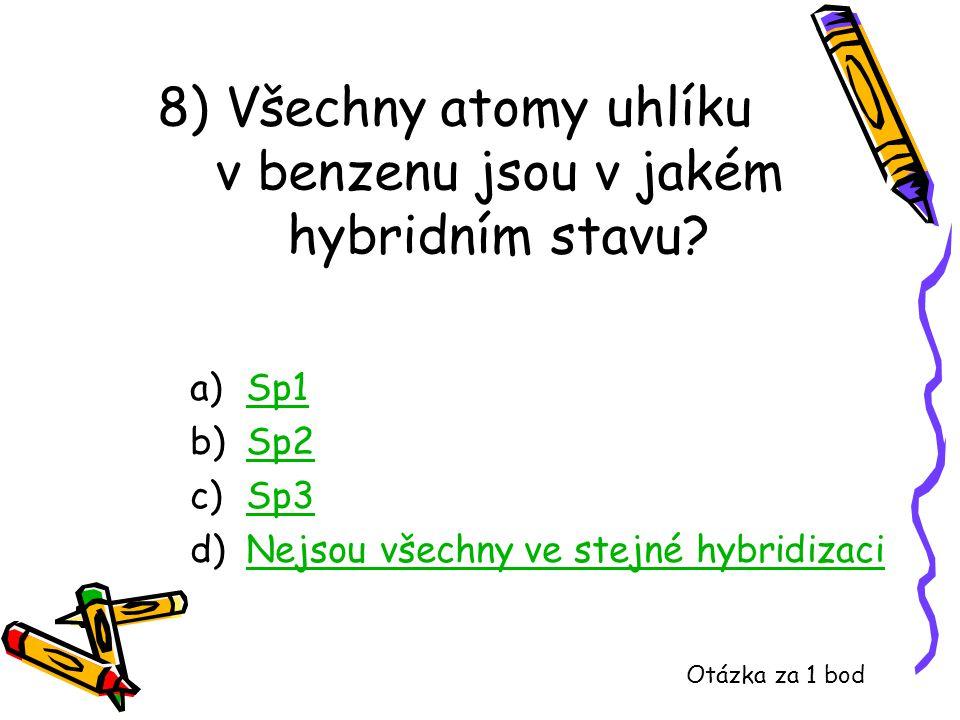 8) Všechny atomy uhlíku v benzenu jsou v jakém hybridním stavu? a)Sp1Sp1 b)Sp2Sp2 c)Sp3Sp3 d)Nejsou všechny ve stejné hybridizaciNejsou všechny ve ste
