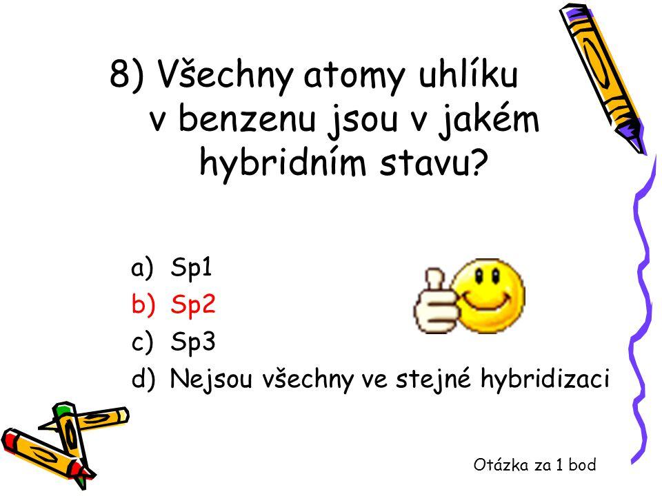 8) Všechny atomy uhlíku v benzenu jsou v jakém hybridním stavu? a)Sp1 b)Sp2 c)Sp3 d)Nejsou všechny ve stejné hybridizaci Otázka za 1 bod