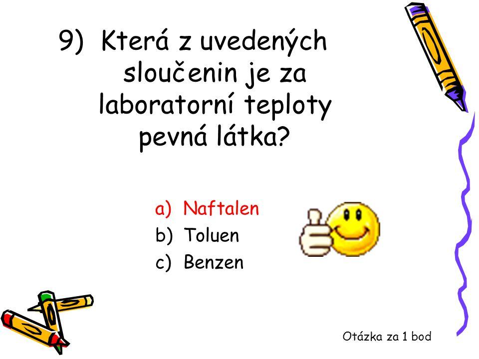 9) Která z uvedených sloučenin je za laboratorní teploty pevná látka? a)Naftalen b)Toluen c)Benzen Otázka za 1 bod