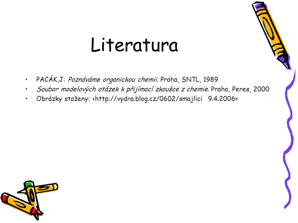 Literatura PACÁK,J: Poznáváme organickou chemii. Praha, SNTL, 1989 Soubor modelových otázek k přijímací zkoušce z chemie. Praha, Peres, 2000 Obrázky s