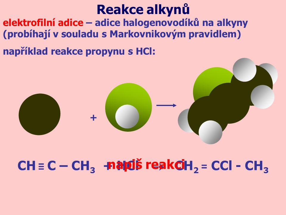 Reakce alkynů elektrofilní adice – adice halogenovodíků na alkyny (probíhají v souladu s Markovnikovým pravidlem) například reakce propynu s HCl: + CH