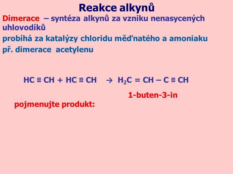 Reakce alkynů Dimerace – syntéza alkynů za vzniku nenasycených uhlovodíků probíhá za katalýzy chloridu měďnatého a amoniaku př. dimerace acetylenu HC
