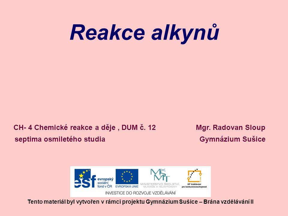 Reakce alkynů Reaktivita alkenů je dána vlastnostmi vazeb v molekulách: Vazby v alkenech jsou jednoduché a trojné.