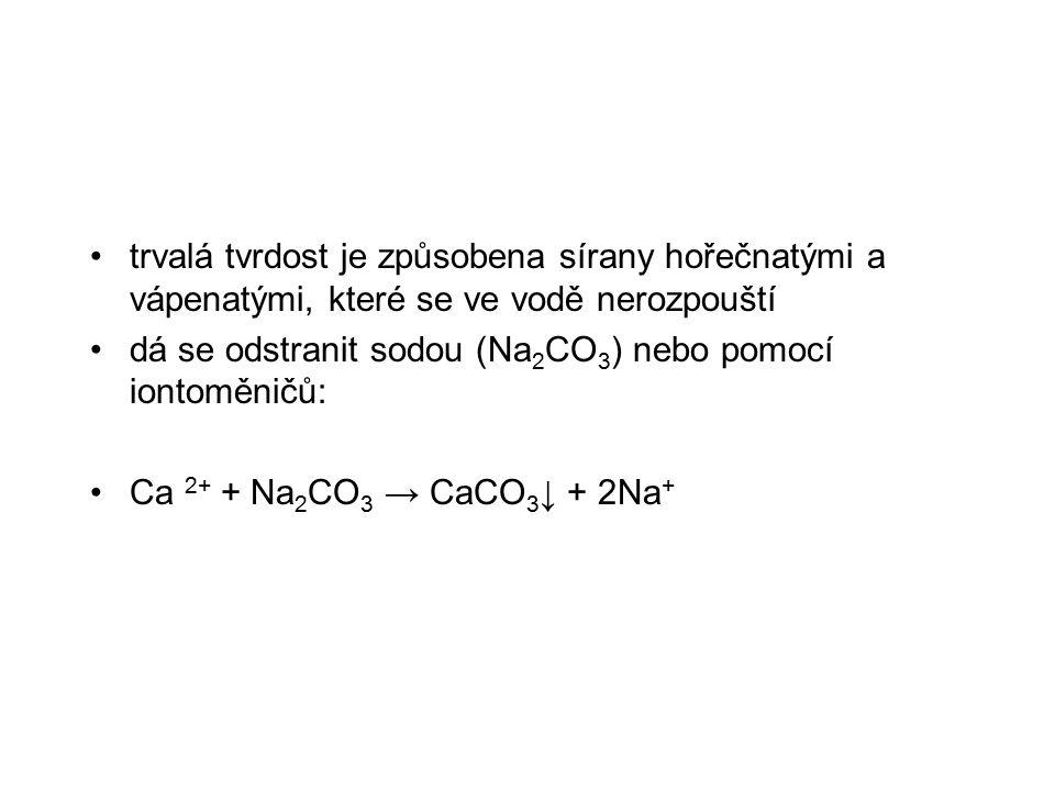 trvalá tvrdost je způsobena sírany hořečnatými a vápenatými, které se ve vodě nerozpouští dá se odstranit sodou (Na 2 CO 3 ) nebo pomocí iontoměničů: