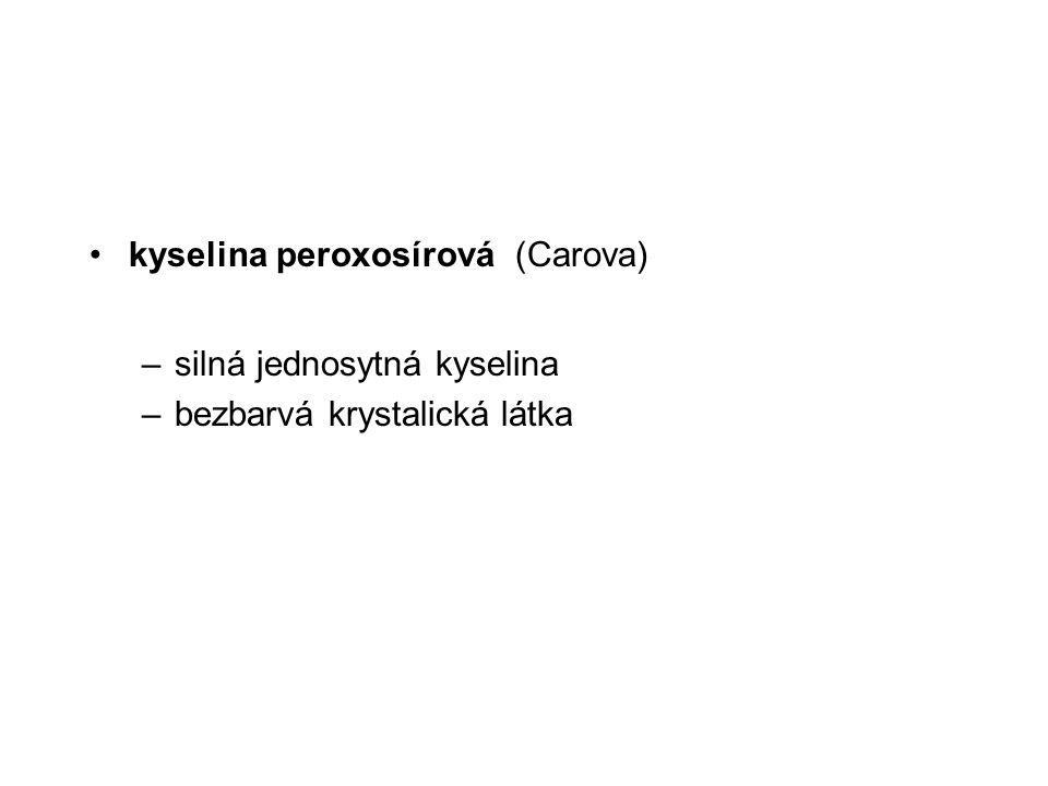 kyselina peroxosírová (Carova) –silná jednosytná kyselina –bezbarvá krystalická látka