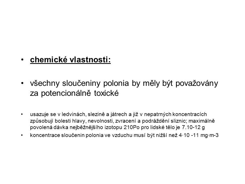 chemické vlastnosti: všechny sloučeniny polonia by měly být považovány za potencionálně toxické usazuje se v ledvinách, slezině a játrech a již v nepa