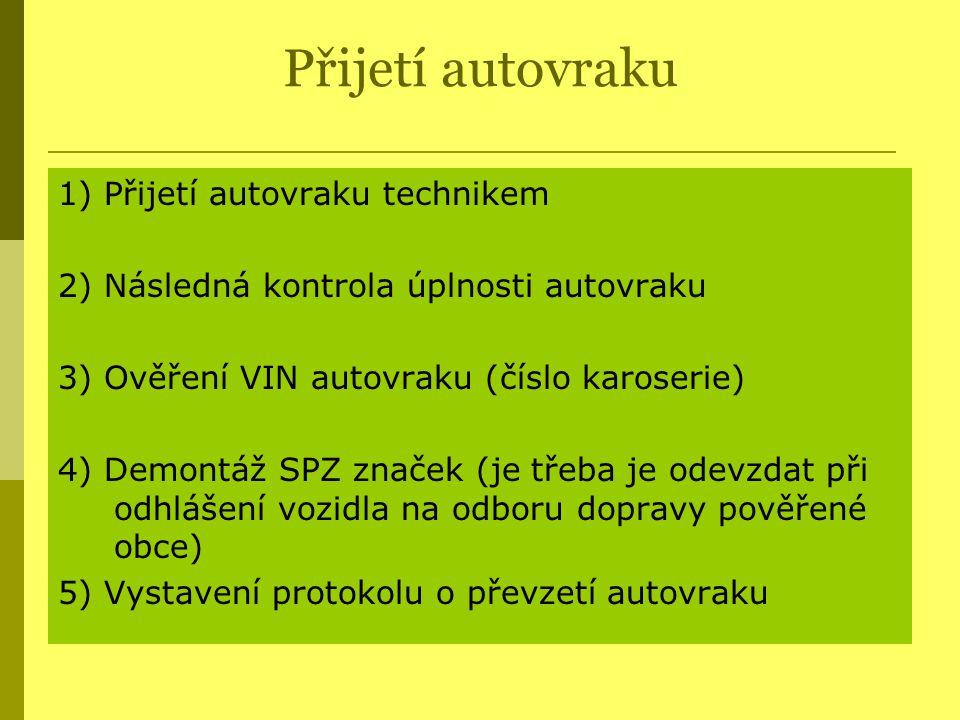 Přijetí autovraku 1) Přijetí autovraku technikem 2) Následná kontrola úplnosti autovraku 3) Ověření VIN autovraku (číslo karoserie) 4) Demontáž SPZ zn