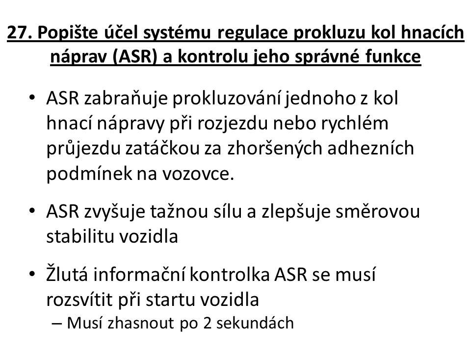 27. Popište účel systému regulace prokluzu kol hnacích náprav (ASR) a kontrolu jeho správné funkce ASR zabraňuje prokluzování jednoho z kol hnací nápr
