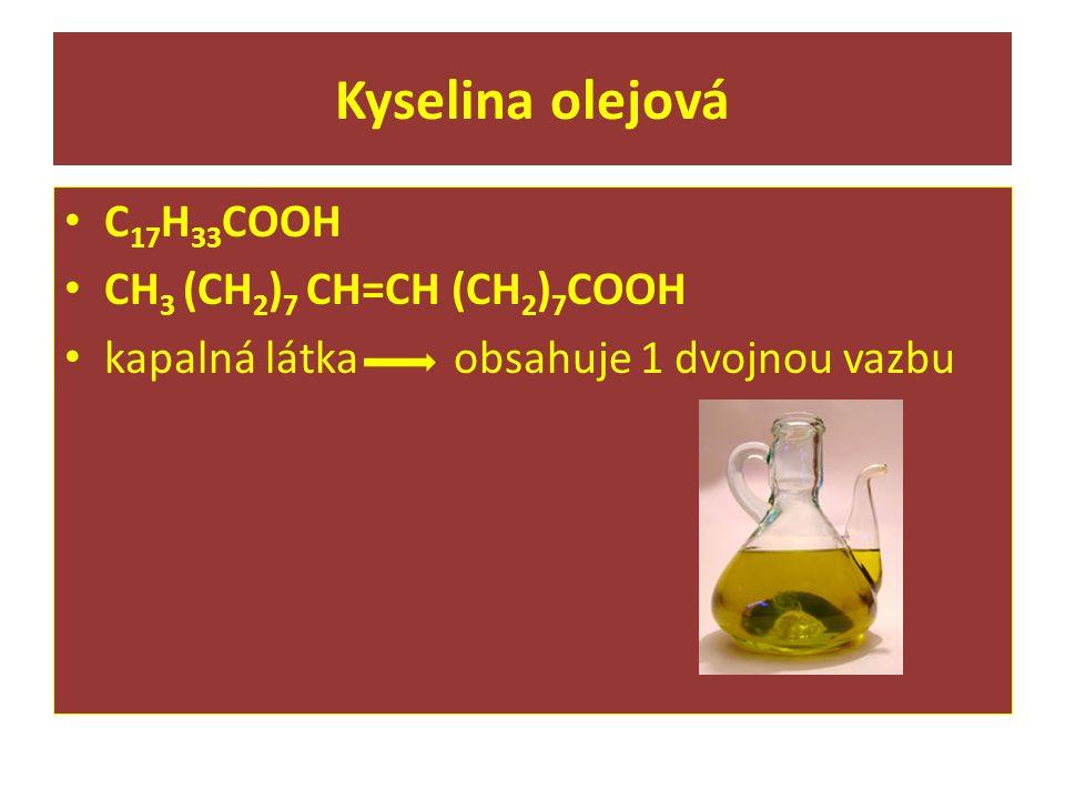 Kyselina olejová C 17 H 33 COOH CH 3 (CH 2 ) 7 CH=CH (CH 2 ) 7 COOH kapalná látka obsahuje 1 dvojnou vazbu