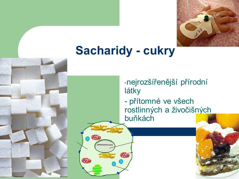 Sacharidy - cukry - nejrozšířenější přírodní látky - přítomné ve všech rostlinných a živočišných buňkách