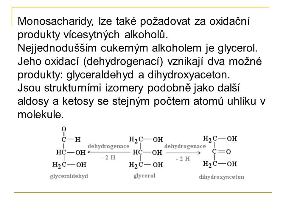 Monosacharidy dělíme podle přítomnosti aldehydické nebo keto skupiny na: ALDOSY a KETOSY aldosy: obsahují vedle hydroxylových skupin aldehydickou skup