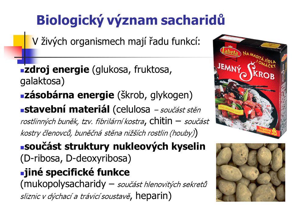 Biologický význam sacharidů V živých organismech mají řadu funkcí: zdroj energie (glukosa, fruktosa, galaktosa) zásobárna energie (škrob, glykogen) stavební materiál (celulosa – součást stěn rostlinných buněk, tzv.