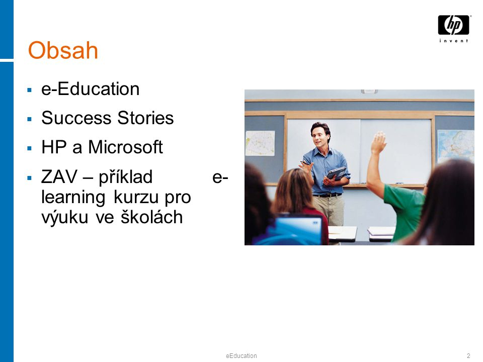 eEducation2 Obsah  e-Education  Success Stories  HP a Microsoft  ZAV – příklad e- learning kurzu pro výuku ve školách