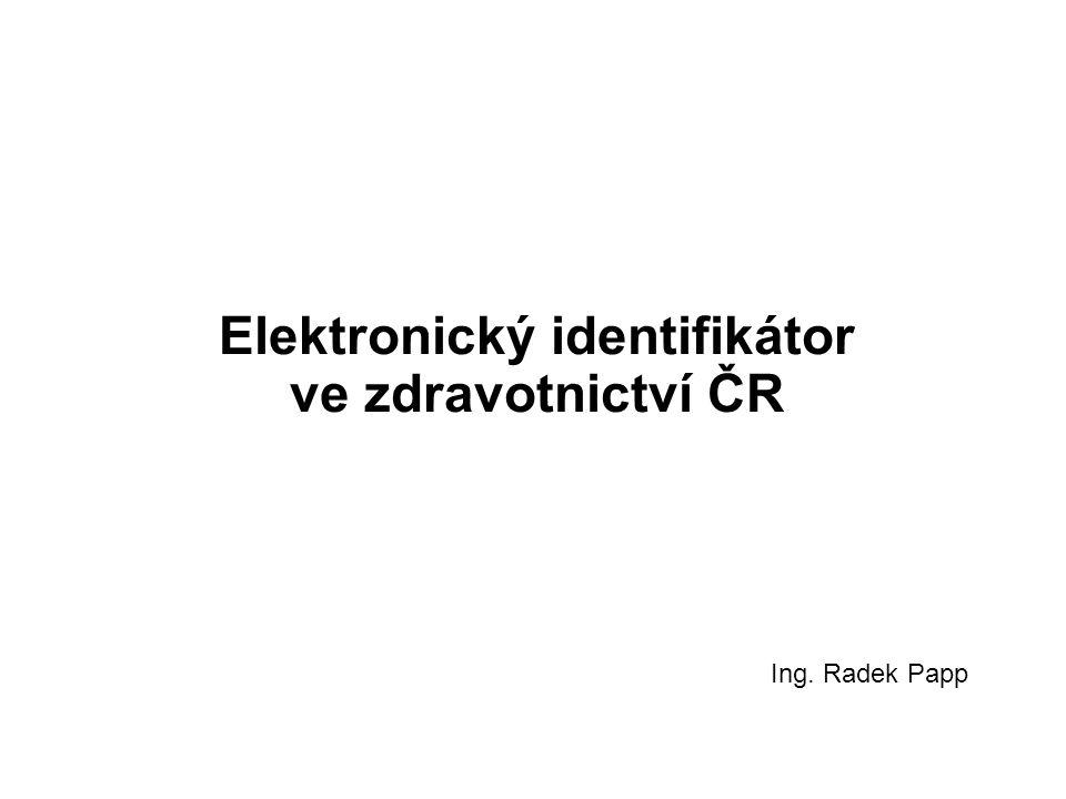 Elektronický identifikátor ve zdravotnictví ČR Ing. Radek Papp