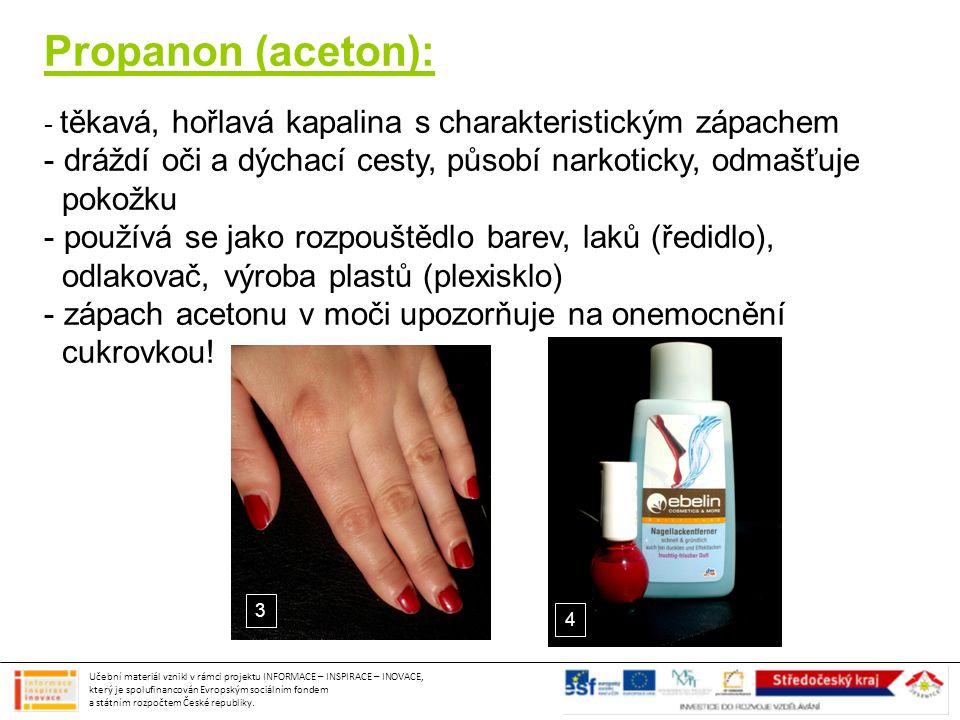 Propanon (aceton): - těkavá, hořlavá kapalina s charakteristickým zápachem - dráždí oči a dýchací cesty, působí narkoticky, odmašťuje pokožku - použív