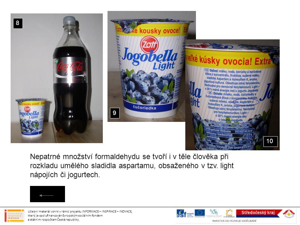 Nepatrné množství formaldehydu se tvoří i v těle člověka při rozkladu umělého sladidla aspartamu, obsaženého v tzv. light nápojích či jogurtech. 8 9 1