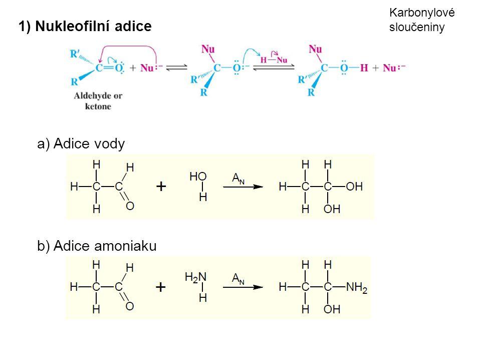 1) Nukleofilní adice Karbonylové sloučeniny a) Adice vody b) Adice amoniaku