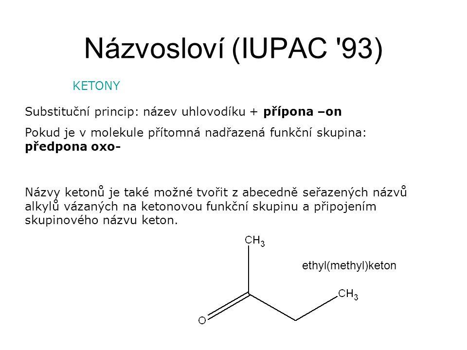 Názvosloví (IUPAC 93) KETONY Je-li součástí molekuly ketonu fenyl nebo naftyl, název ketonu je složen z kmene acylu (skupina R-CO-) a zakončení –ofenon pro fenyl nebo –onafton pro naftyl.