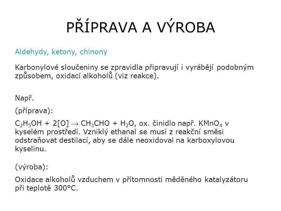 9 V přírodě aldehydy - zastoupeny v přírodě - složkami vonných látek: Př.