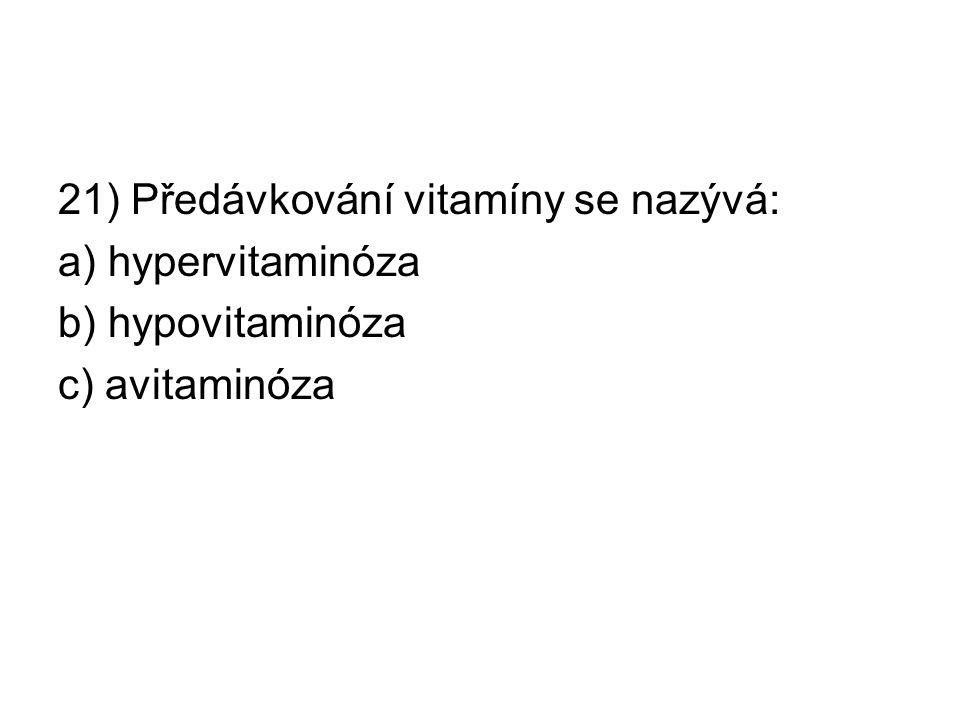 21) Předávkování vitamíny se nazývá: a) hypervitaminóza b) hypovitaminóza c) avitaminóza