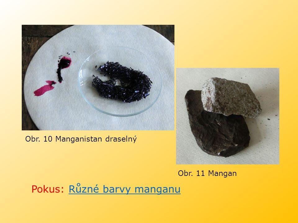 Obr. 11 Mangan Obr. 10 Manganistan draselný Pokus: Různé barvy manganuRůzné barvy manganu