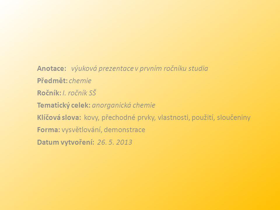 Anotace: výuková prezentace v prvním ročníku studia Předmět: chemie Ročník: I. ročník SŠ Tematický celek: anorganická chemie Klíčová slova: kovy, přec