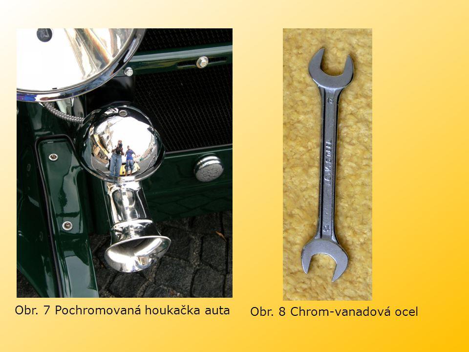 Obr. 8 Chrom-vanadová ocel Obr. 7 Pochromovaná houkačka auta