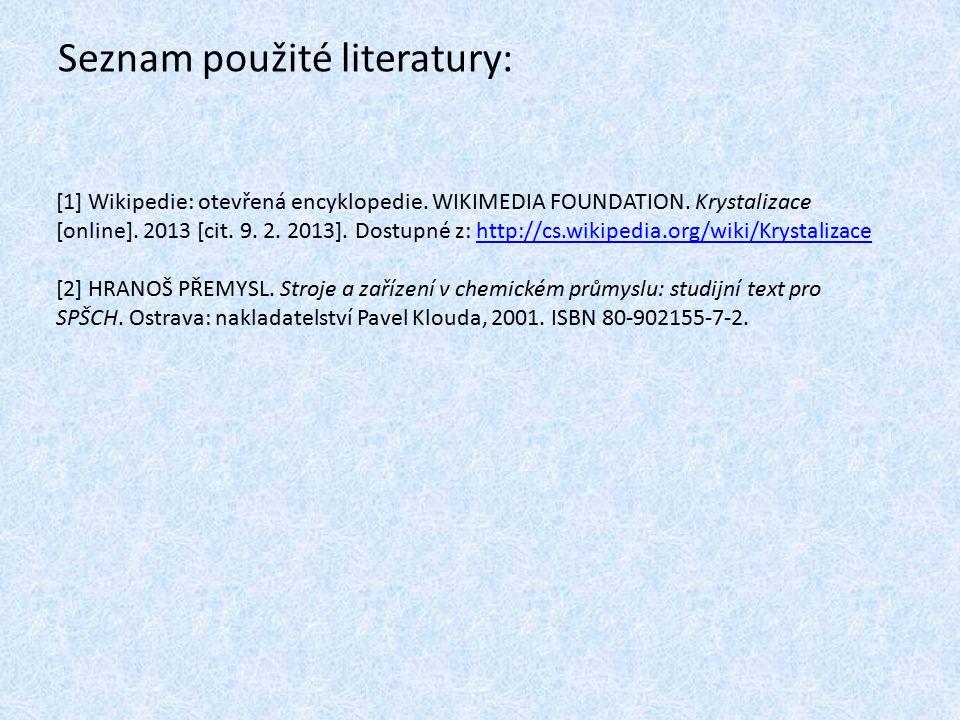 Seznam použité literatury: [1] Wikipedie: otevřená encyklopedie. WIKIMEDIA FOUNDATION. Krystalizace [online]. 2013 [cit. 9. 2. 2013]. Dostupné z: http