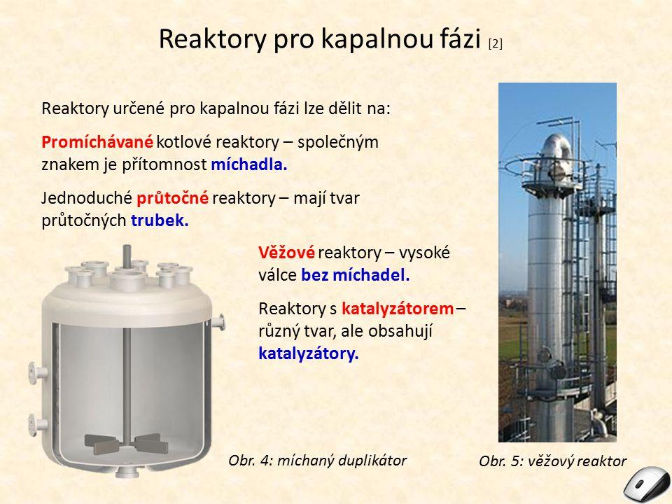 Reaktory pro kapalnou fázi [2] Reaktory určené pro kapalnou fázi lze dělit na: Promíchávané kotlové reaktory – společným znakem je přítomnost míchadla