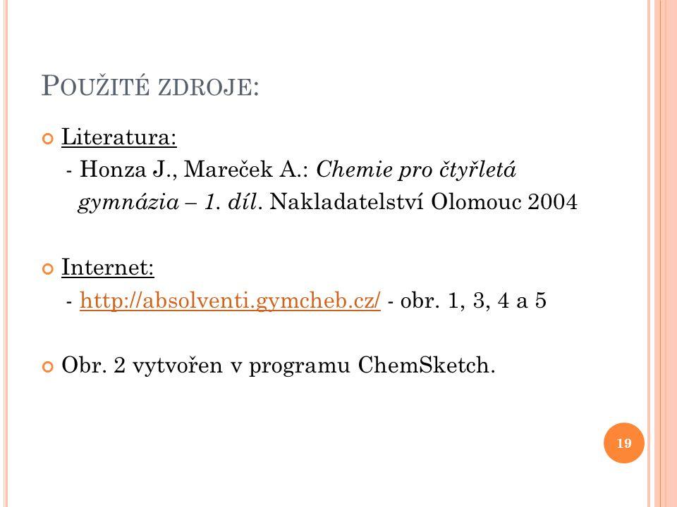 P OUŽITÉ ZDROJE : Literatura: - Honza J., Mareček A.: Chemie pro čtyřletá gymnázia – 1. díl. Nakladatelství Olomouc 2004 Internet: - http://absolventi