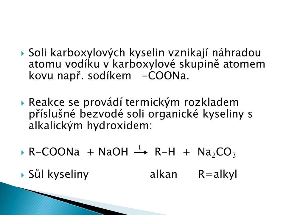  Soli karboxylových kyselin vznikají náhradou atomu vodíku v karboxylové skupině atomem kovu např.