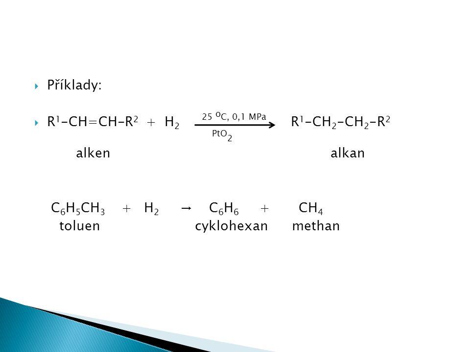  Příklady:  R 1 -CH=CH-R 2 + H 2 25 o C, 0,1 MPa R 1 -CH 2 -CH 2 -R 2 PtO 2 alken alkan C 6 H 5 CH 3 + H 2 → C 6 H 6 + CH 4 toluen cyklohexan methan