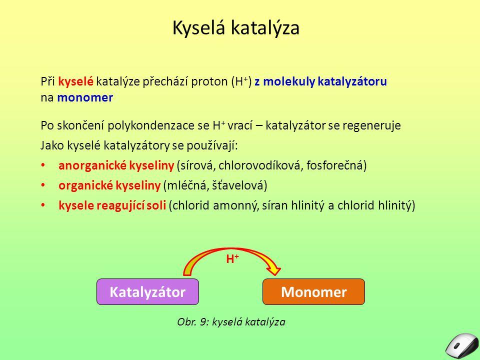 Kyselá katalýza Při kyselé katalýze přechází proton (H + ) z molekuly katalyzátoru na monomer Obr.