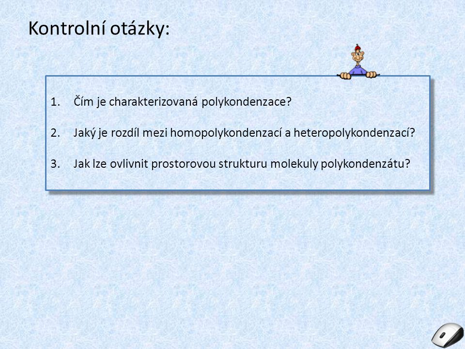 Kontrolní otázky: 1.Čím je charakterizovaná polykondenzace.