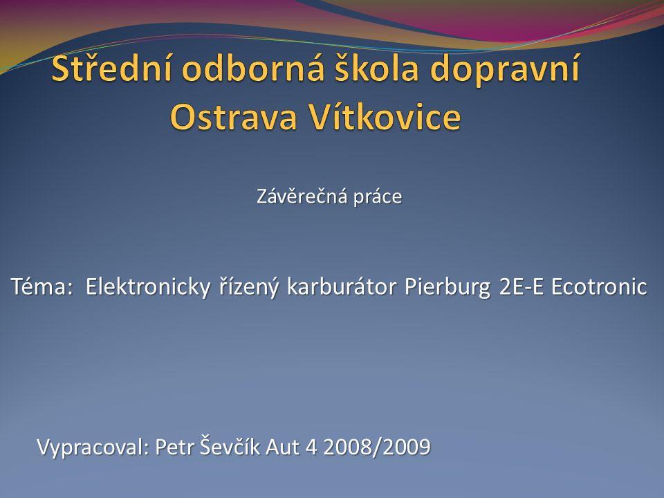 Závěrečná práce Téma: Elektronicky řízený karburátor Pierburg 2E-E Ecotronic Vypracoval: Petr Ševčík Aut 4 2008/2009