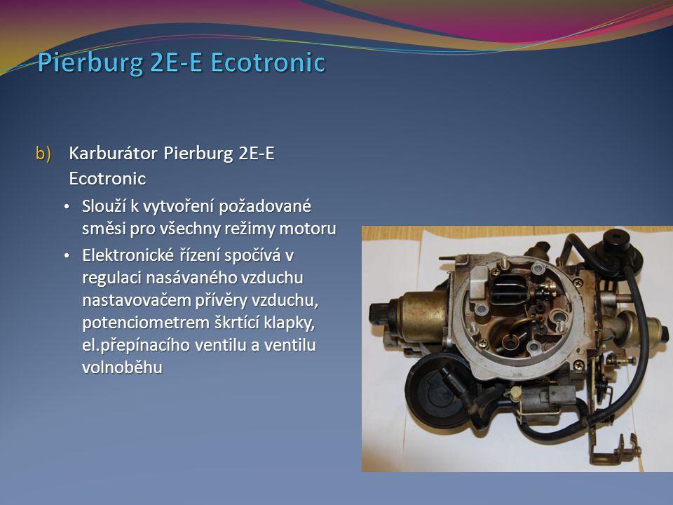 b) Karburátor Pierburg 2E-E Ecotronic Slouží k vytvoření požadované směsi pro všechny režimy motoru Slouží k vytvoření požadované směsi pro všechny re
