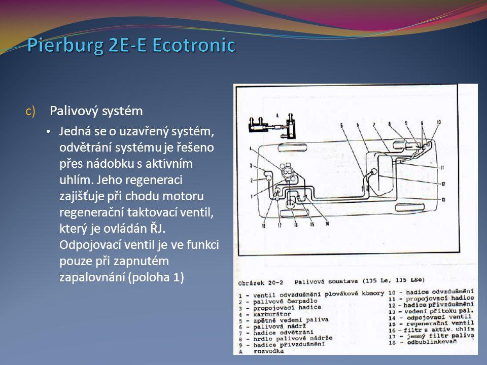 c) Palivový systém Jedná se o uzavřený systém, odvětrání systému je řešeno přes nádobku s aktivním uhlím. Jeho regeneraci zajišťuje při chodu motoru r