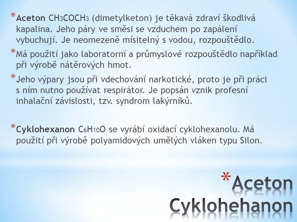 * Aceton CH 3 COCH 3 (dimetylketon) je těkavá zdraví škodlivá kapalina. Jeho páry ve směsi se vzduchem po zapálení vybuchují. Je neomezeně mísitelný s