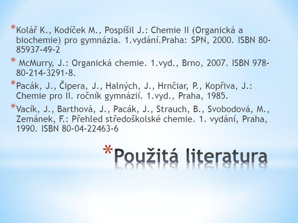 * Kolář K., Kodíček M., Pospíšil J.: Chemie II (Organická a biochemie) pro gymnázia. 1.vydání.Praha: SPN, 2000. ISBN 80- 85937-49-2 * McMurry, J.: Org